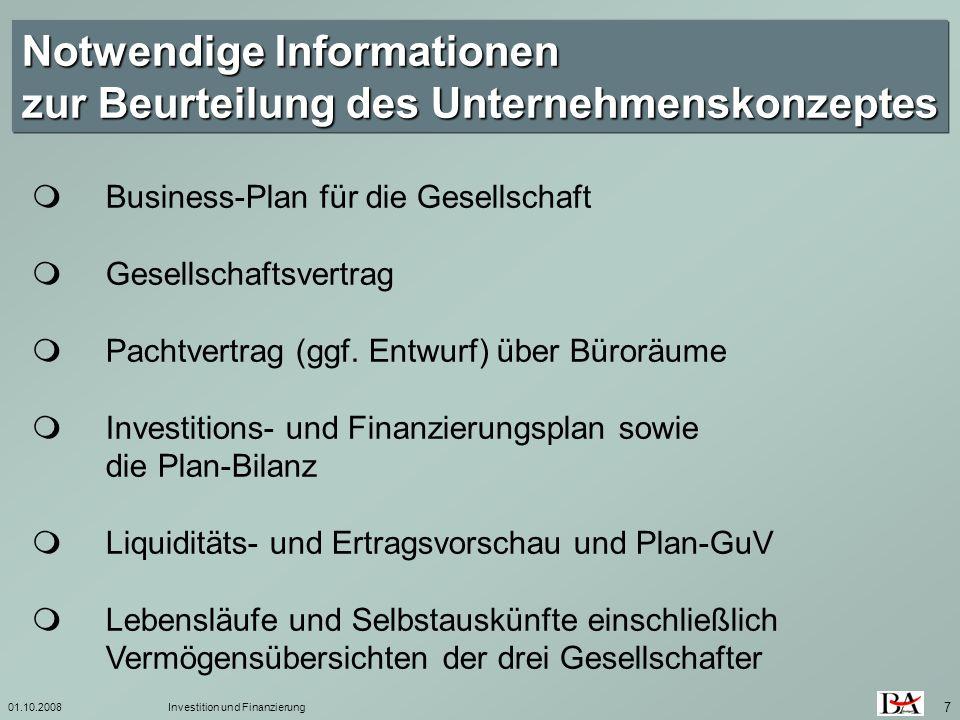 01.10.2008Investition und Finanzierung 7 Notwendige Informationen zur Beurteilung des Unternehmenskonzeptes Business-Plan für die Gesellschaft Gesells