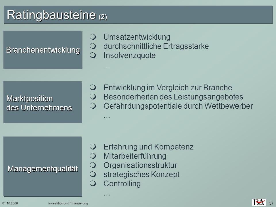 01.10.2008Investition und Finanzierung 87 Ratingbausteine (2) Branchenentwicklung Marktposition des Unternehmens Managementqualität Umsatzentwicklung
