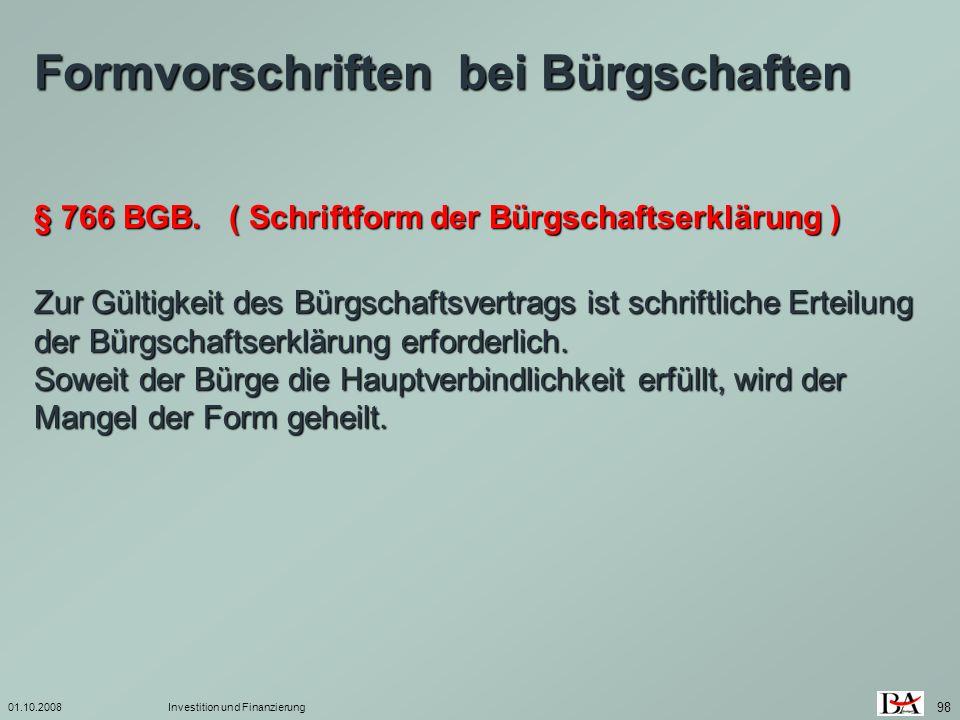01.10.2008Investition und Finanzierung 98 Zur Gültigkeit des Bürgschaftsvertrags ist schriftliche Erteilung der Bürgschaftserklärung erforderlich. Sow