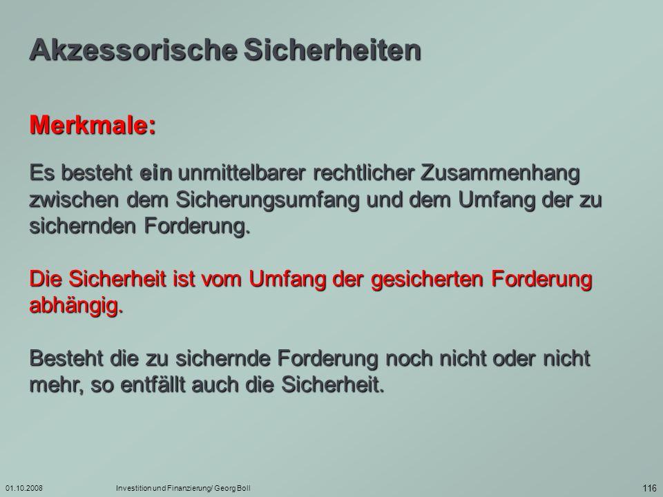 01.10.2008Investition und Finanzierung/ Georg Boll 117 Es besteht kein unmittelbarer rechtlicher Zusammenhang zwischen dem Sicherungsumfang und dem Umfang der zu sichernden Forderung.