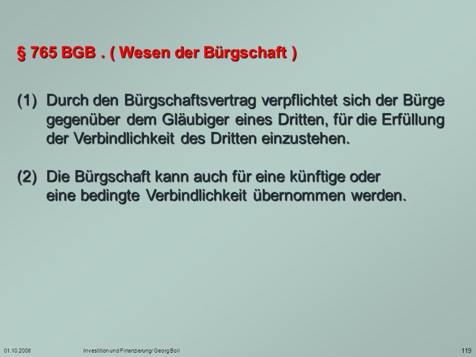01.10.2008Investition und Finanzierung/ Georg Boll 120 Zur Gültigkeit des Bürgschaftsvertrags ist schriftliche Erteilung der Bürgschaftserklärung erforderlich.