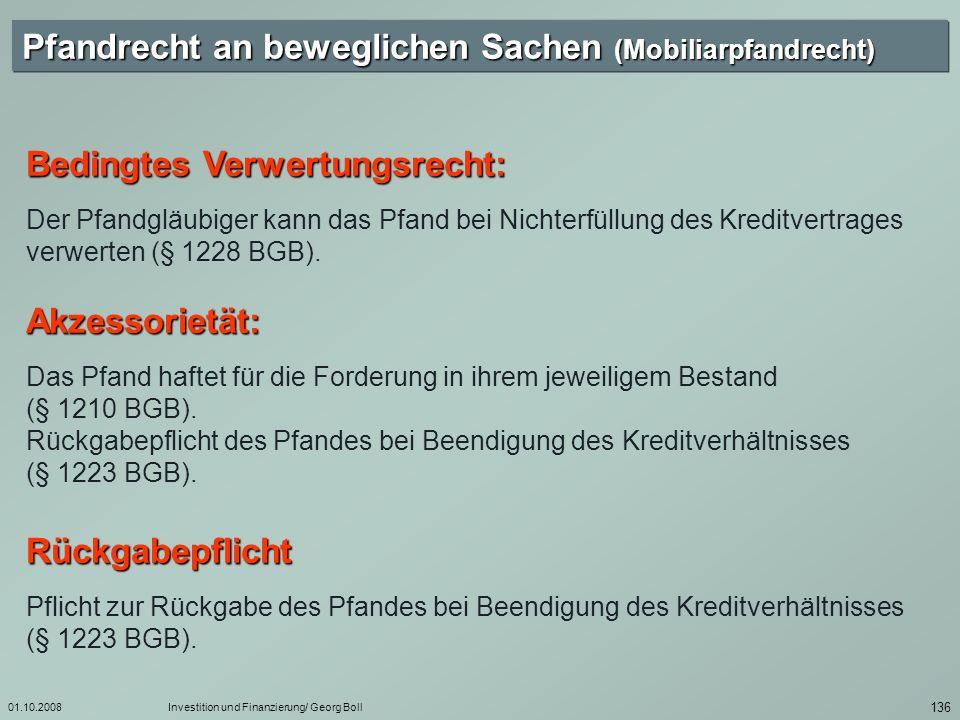 01.10.2008Investition und Finanzierung/ Georg Boll 137 Voraussetzungen 1.Pfandreife Die pfandgesicherte Forderung muss fällig sein (§ 1228 BGB).