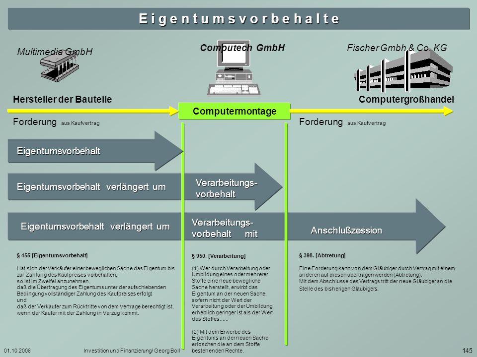 01.10.2008Investition und Finanzierung/ Georg Boll 146 Sicherungsübereignung (1) Gesetzlich ist die Sicherungsübereignung nicht geregelt.