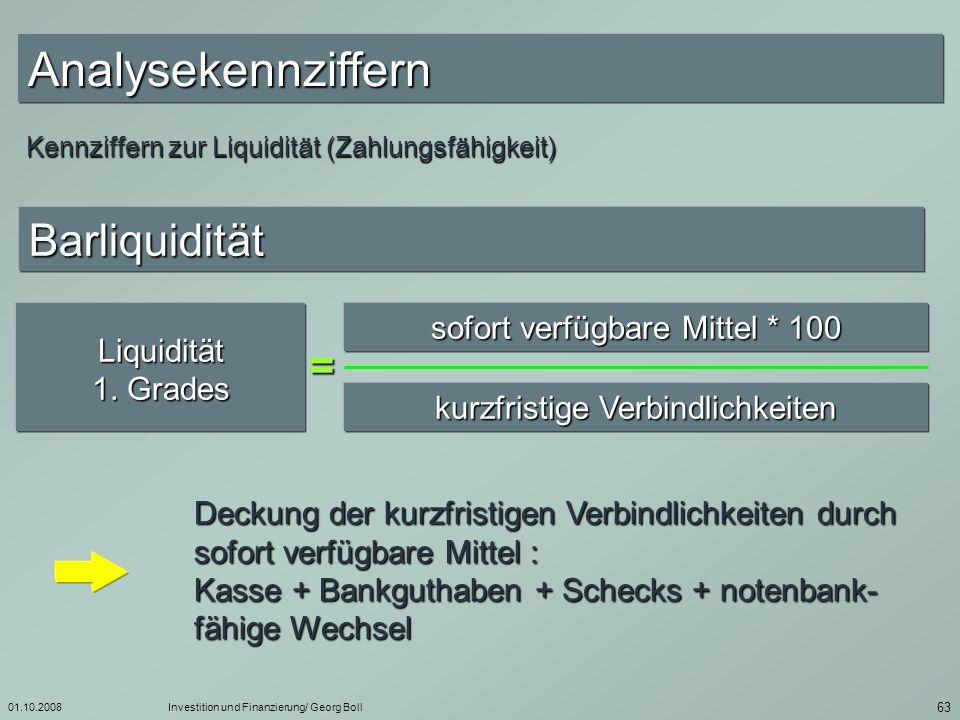 01.10.2008Investition und Finanzierung/ Georg Boll 64 Kennziffern zur Liquidität (Zahlungsfähigkeit) Einzugsbedingte Liquidität Liquidität 2.