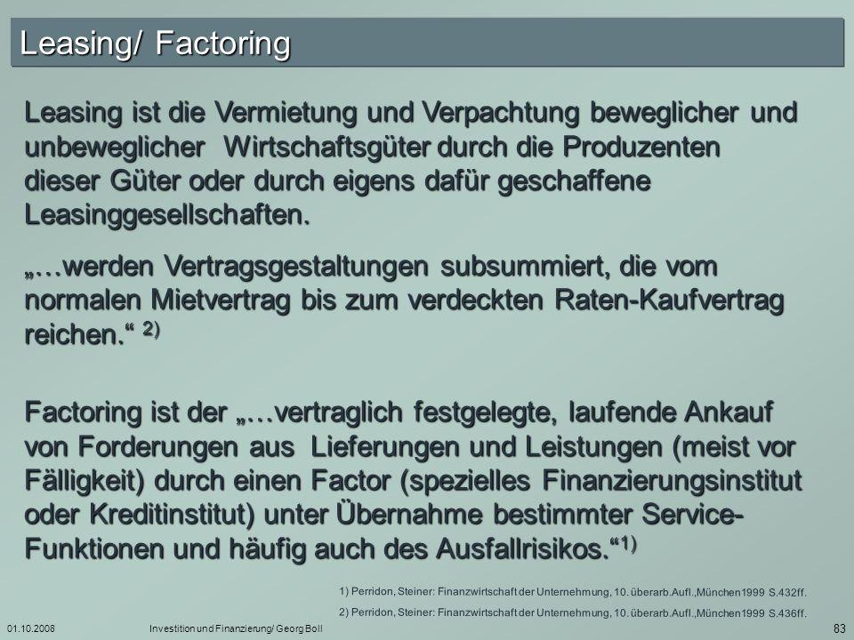01.10.2008Investition und Finanzierung/ Georg Boll 84 Leasing direktes Leasing indirektes Leasing Das Wirtschaftsgut wird durch den Hersteller selbst oder einer Leasinggesellschaft vermietet oder verpachtet Eine herstellerunabhängige Leasinggesellschaft z.B.