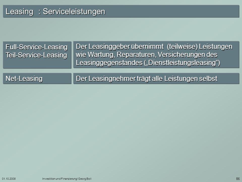 01.10.2008Investition und Finanzierung/ Georg Boll 87 Operate/ Financial Leasing Operate - Leasing Financial - Leasing Merkmale i.d.R.