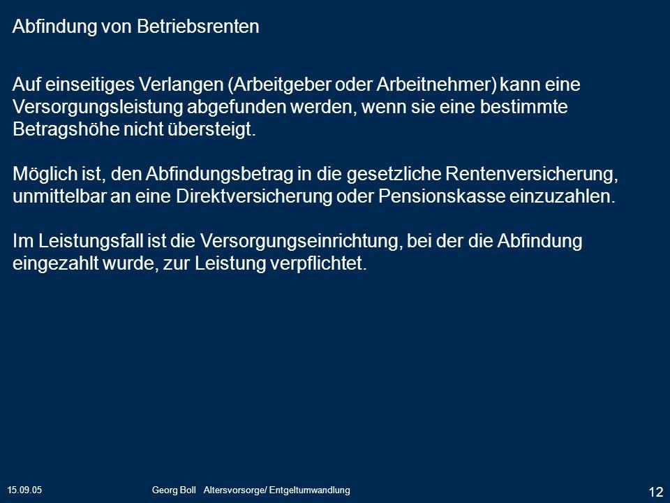 15.09.05Georg Boll Altersvorsorge/ Entgeltumwandlung 12 Auf einseitiges Verlangen (Arbeitgeber oder Arbeitnehmer) kann eine Versorgungsleistung abgefu