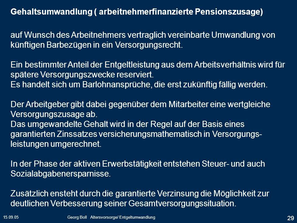 15.09.05Georg Boll Altersvorsorge/ Entgeltumwandlung 29 auf Wunsch des Arbeitnehmers vertraglich vereinbarte Umwandlung von künftigen Barbezügen in ei