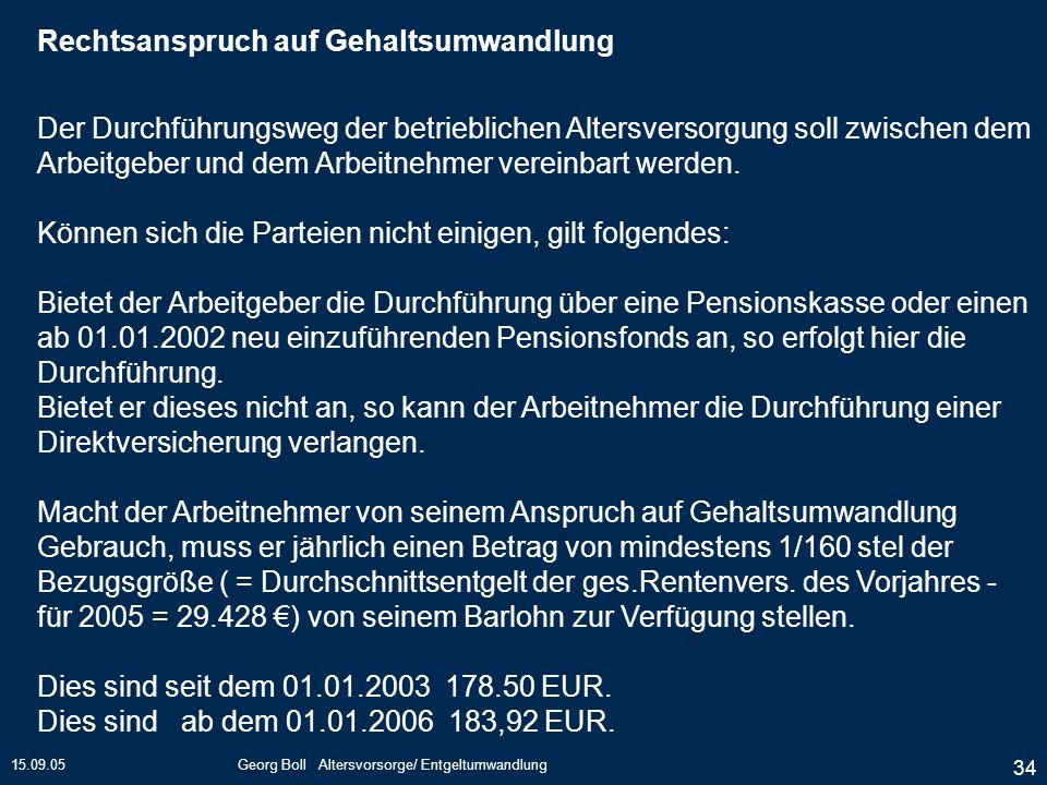 15.09.05Georg Boll Altersvorsorge/ Entgeltumwandlung 34 Der Durchführungsweg der betrieblichen Altersversorgung soll zwischen dem Arbeitgeber und dem