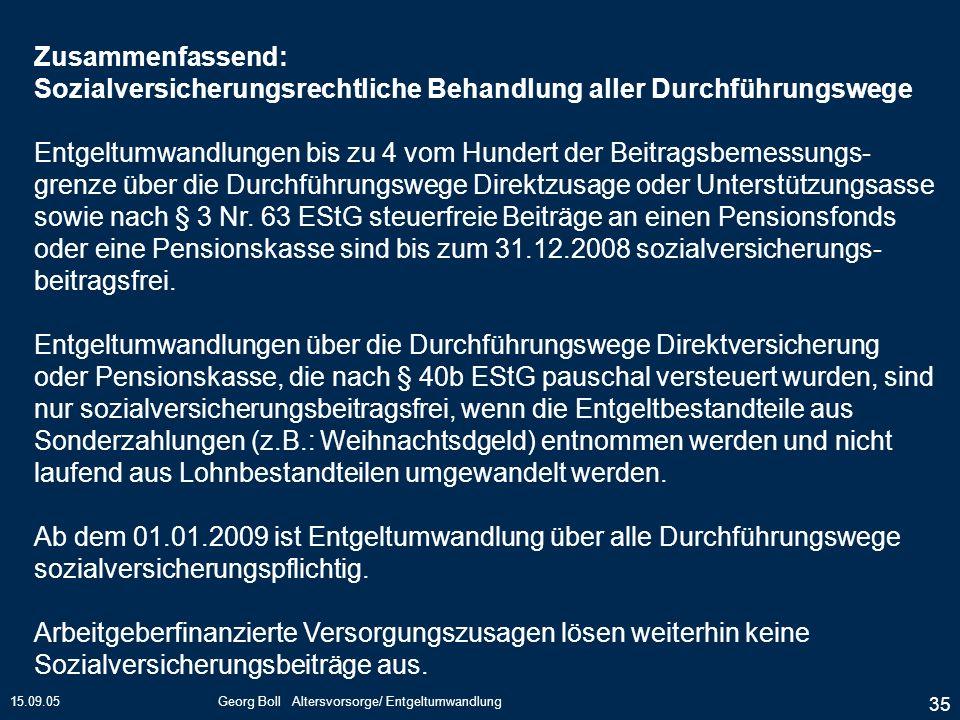 15.09.05Georg Boll Altersvorsorge/ Entgeltumwandlung 35 Zusammenfassend: Sozialversicherungsrechtliche Behandlung aller Durchführungswege Entgeltumwan