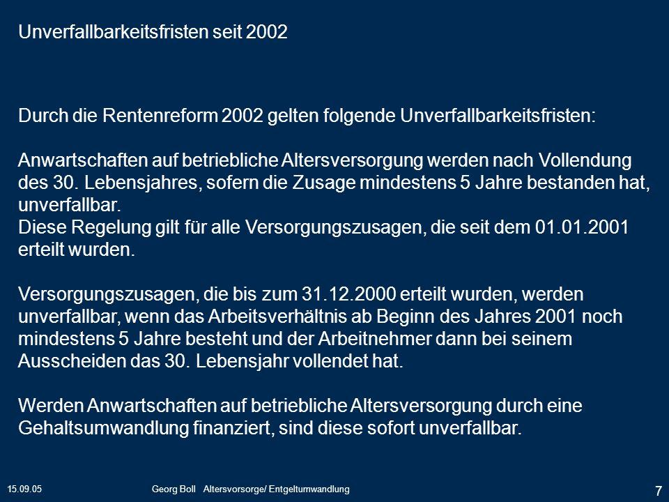 15.09.05Georg Boll Altersvorsorge/ Entgeltumwandlung 7 Durch die Rentenreform 2002 gelten folgende Unverfallbarkeitsfristen: Anwartschaften auf betrie