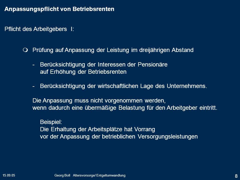 15.09.05Georg Boll Altersvorsorge/ Entgeltumwandlung 29 auf Wunsch des Arbeitnehmers vertraglich vereinbarte Umwandlung von künftigen Barbezügen in ein Versorgungsrecht.