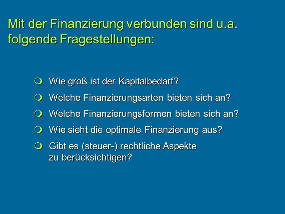 Mit der Finanzierung verbunden sind u.a.folgende Fragestellungen: Wie groß ist der Kapitalbedarf.