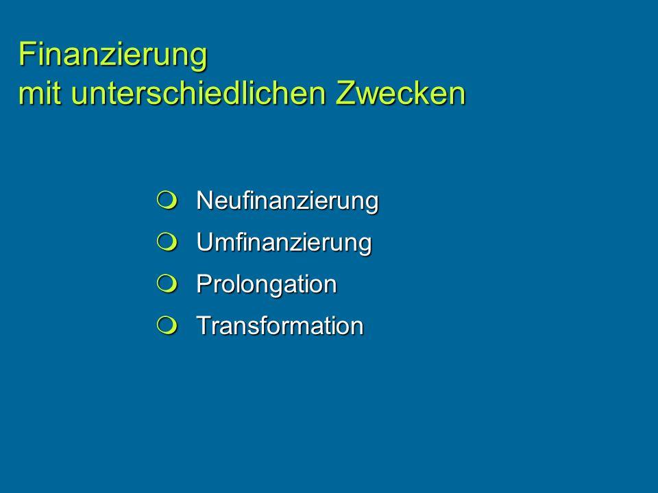 Neufinanzierung Neufinanzierung Umfinanzierung Umfinanzierung Prolongation Prolongation Transformation Transformation Finanzierung mit unterschiedlichen Zwecken