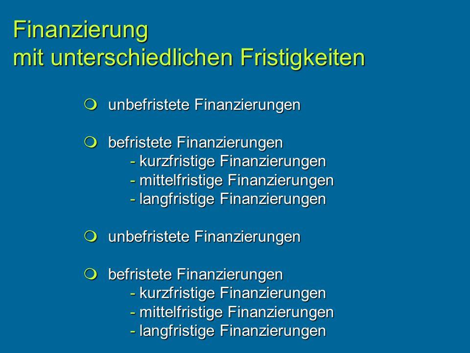 unbefristete Finanzierungen unbefristete Finanzierungen befristete Finanzierungen befristete Finanzierungen - kurzfristige Finanzierungen - mittelfristige Finanzierungen - langfristige Finanzierungen unbefristete Finanzierungen unbefristete Finanzierungen befristete Finanzierungen befristete Finanzierungen - kurzfristige Finanzierungen - mittelfristige Finanzierungen - langfristige Finanzierungen Finanzierung mit unterschiedlichen Fristigkeiten