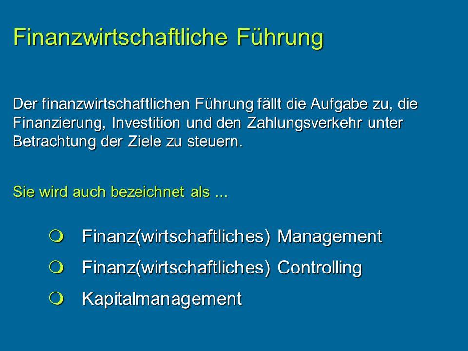 Der finanzwirtschaftlichen Führung fällt die Aufgabe zu, die Finanzierung, Investition und den Zahlungsverkehr unter Betrachtung der Ziele zu steuern.