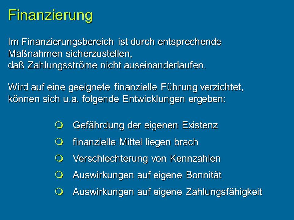 Im Finanzierungsbereich ist durch entsprechende Maßnahmen sicherzustellen, daß Zahlungsströme nicht auseinanderlaufen.