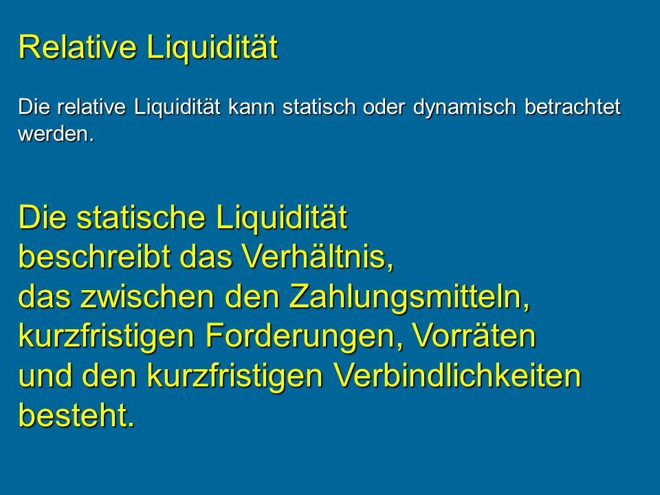 Die statische Liquidität beschreibt das Verhältnis, das zwischen den Zahlungsmitteln, kurzfristigen Forderungen, Vorräten und den kurzfristigen Verbindlichkeiten besteht.