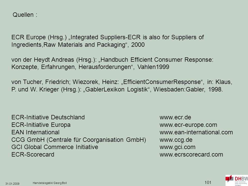 31.01.2009 Handelslogistik/ Georg Boll 101 ECR Europe (Hrsg.) Integrated Suppliers-ECR is also for Suppliers of Ingredients,Raw Materials and Packagin