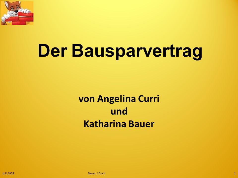 Juli 2009Bauer / Curri1 Der Bausparvertrag von Angelina Curri und Katharina Bauer