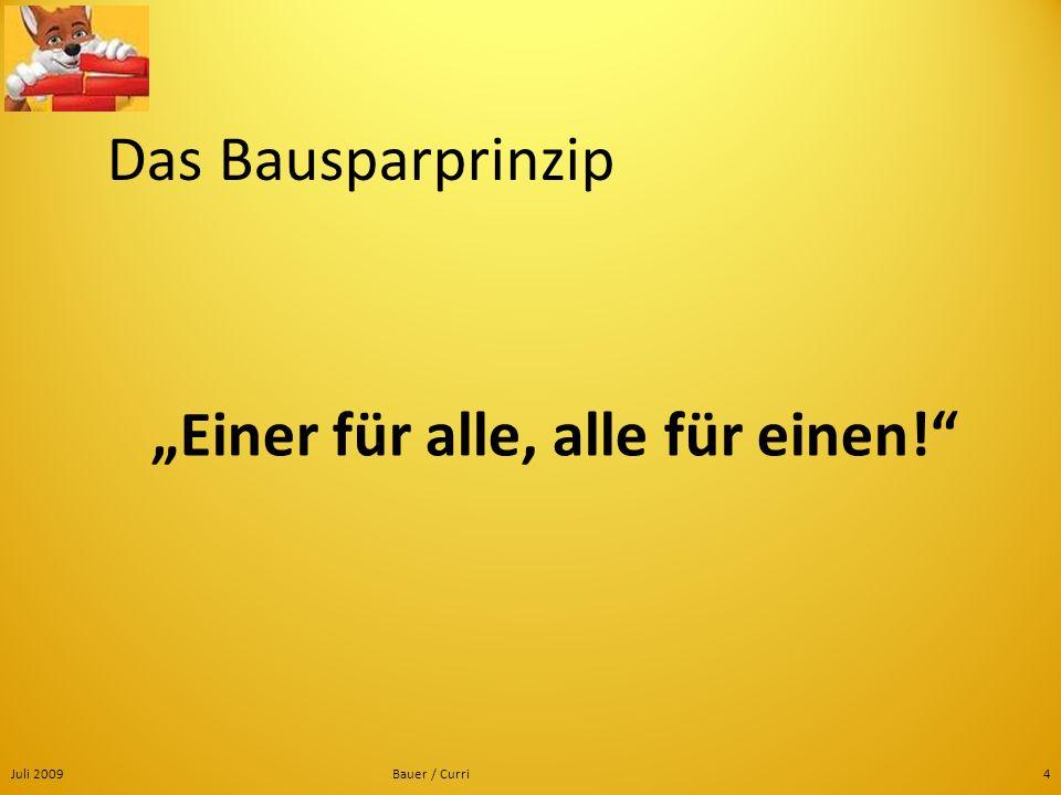 Juli 2009Bauer / Curri4 Das Bausparprinzip Einer für alle, alle für einen!