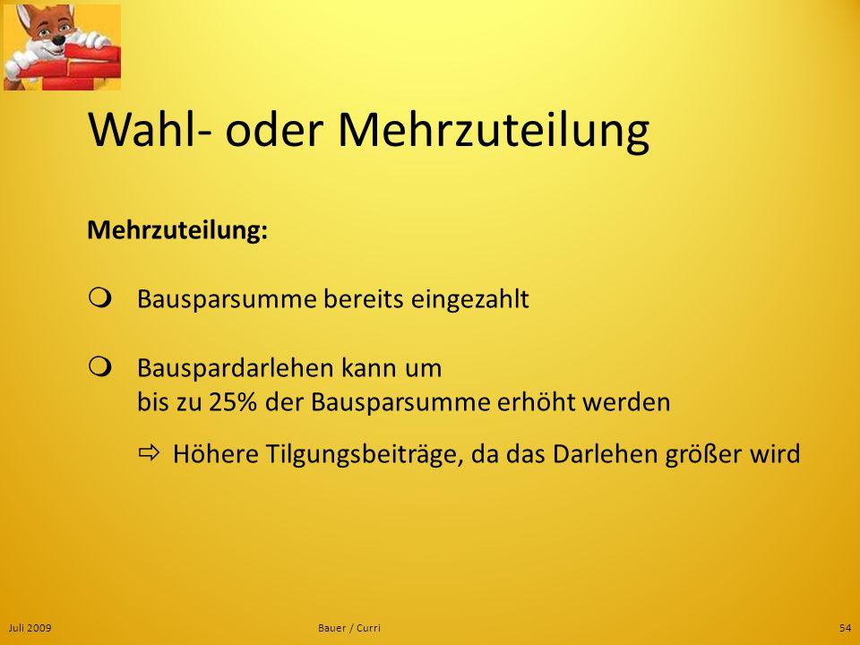 Juli 2009Bauer / Curri54 Wahl- oder Mehrzuteilung Mehrzuteilung: Bausparsumme bereits eingezahlt Bauspardarlehen kann um bis zu 25% der Bausparsumme e