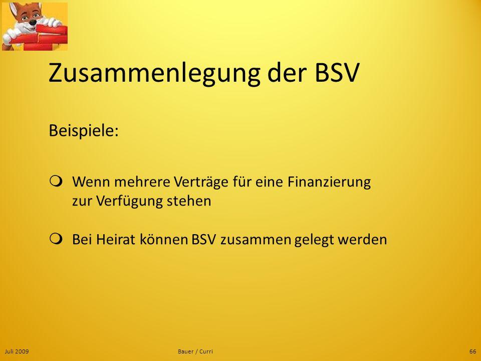 Juli 2009Bauer / Curri66 Beispiele: Wenn mehrere Verträge für eine Finanzierung zur Verfügung stehen Bei Heirat können BSV zusammen gelegt werden Zusa