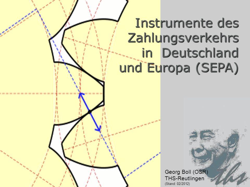 15.07.2011Zahlungsverkehr 02_2012/ Georg Boll1 Instrumente des Zahlungsverkehrs in Deutschland und Europa (SEPA) Georg Boll (OSR) THS-Reutlingen (Stan