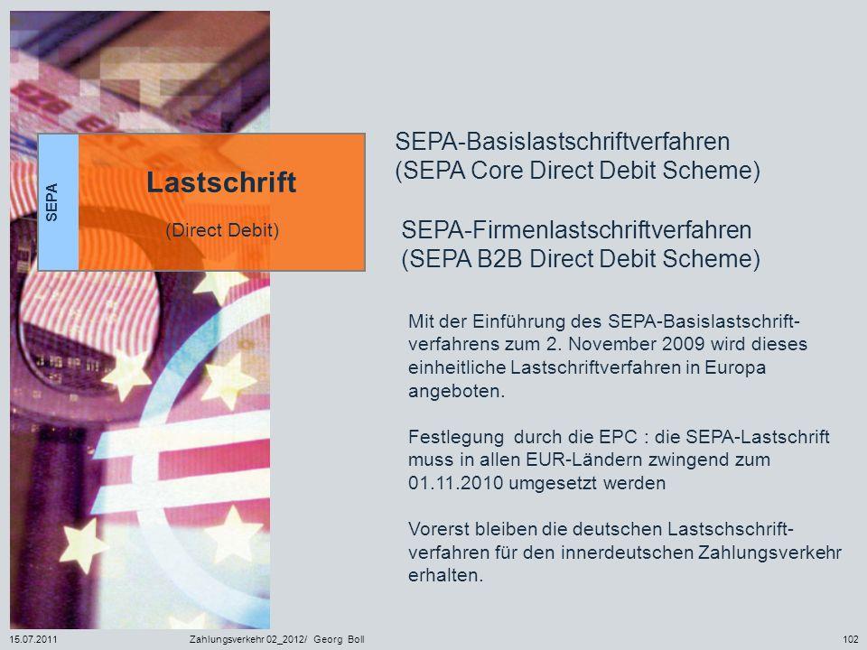 15.07.2011Zahlungsverkehr 02_2012/ Georg Boll102 SEPA Lastschrift (Direct Debit) SEPA-Basislastschriftverfahren (SEPA Core Direct Debit Scheme) SEPA-F