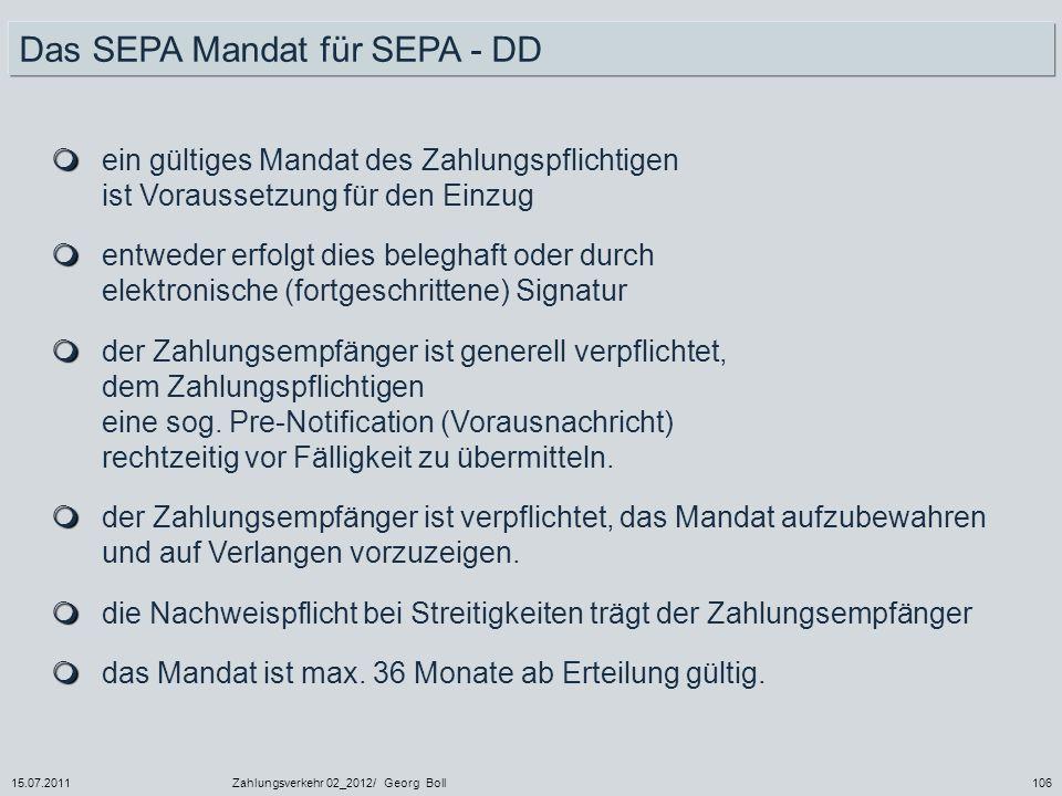 15.07.2011Zahlungsverkehr 02_2012/ Georg Boll106 ein gültiges Mandat des Zahlungspflichtigen ist Voraussetzung für den Einzug entweder erfolgt dies be