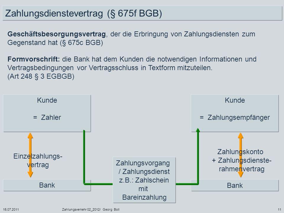 15.07.2011Zahlungsverkehr 02_2012/ Georg Boll11 Geschäftsbesorgungsvertrag, der die Erbringung von Zahlungsdiensten zum Gegenstand hat (§ 675c BGB) Ba