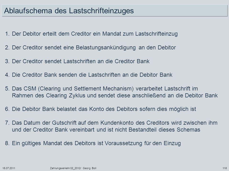 15.07.2011Zahlungsverkehr 02_2012/ Georg Boll118 1.Der Debitor erteilt dem Creditor ein Mandat zum Lastschrifteinzug 2.Der Creditor sendet eine Belast
