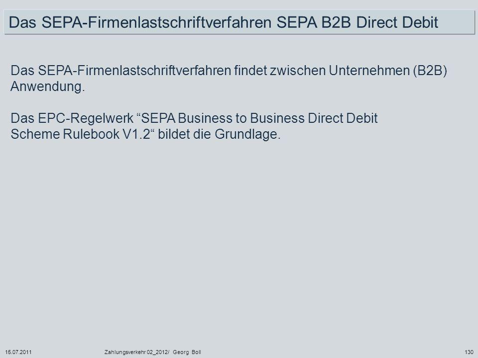 15.07.2011Zahlungsverkehr 02_2012/ Georg Boll130 Das SEPA-Firmenlastschriftverfahren findet zwischen Unternehmen (B2B) Anwendung. Das EPC-Regelwerk SE