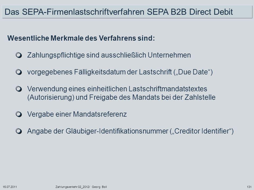 15.07.2011Zahlungsverkehr 02_2012/ Georg Boll131 Wesentliche Merkmale des Verfahrens sind: Zahlungspflichtige sind ausschließlich Unternehmen vorgegeb
