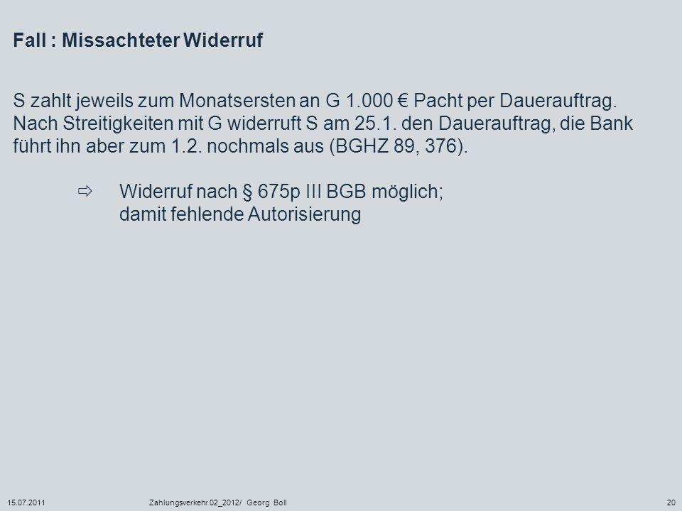 15.07.2011Zahlungsverkehr 02_2012/ Georg Boll20 Fall : Missachteter Widerruf S zahlt jeweils zum Monatsersten an G 1.000 Pacht per Dauerauftrag. Nach