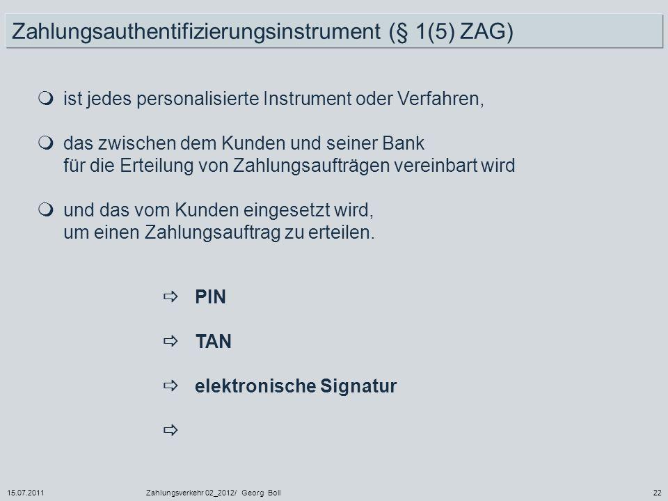 15.07.2011Zahlungsverkehr 02_2012/ Georg Boll22 ist jedes personalisierte Instrument oder Verfahren, das zwischen dem Kunden und seiner Bank für die E