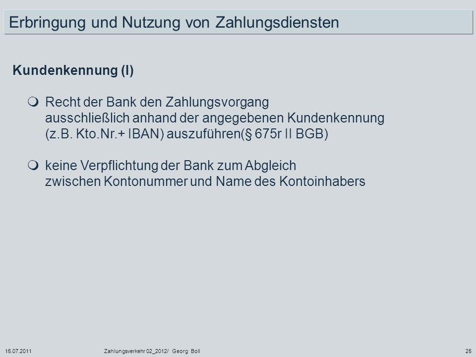 15.07.2011Zahlungsverkehr 02_2012/ Georg Boll25 Recht der Bank den Zahlungsvorgang ausschließlich anhand der angegebenen Kundenkennung (z.B. Kto.Nr.+