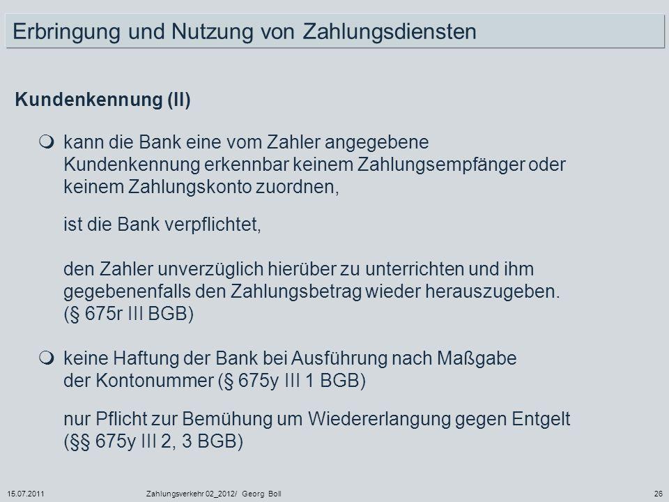 15.07.2011Zahlungsverkehr 02_2012/ Georg Boll26 kann die Bank eine vom Zahler angegebene Kundenkennung erkennbar keinem Zahlungsempfänger oder keinem