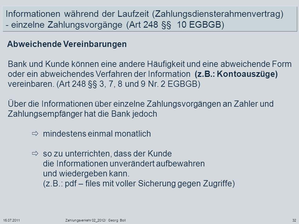 15.07.2011Zahlungsverkehr 02_2012/ Georg Boll32 Bank und Kunde können eine andere Häufigkeit und eine abweichende Form oder ein abweichendes Verfahren