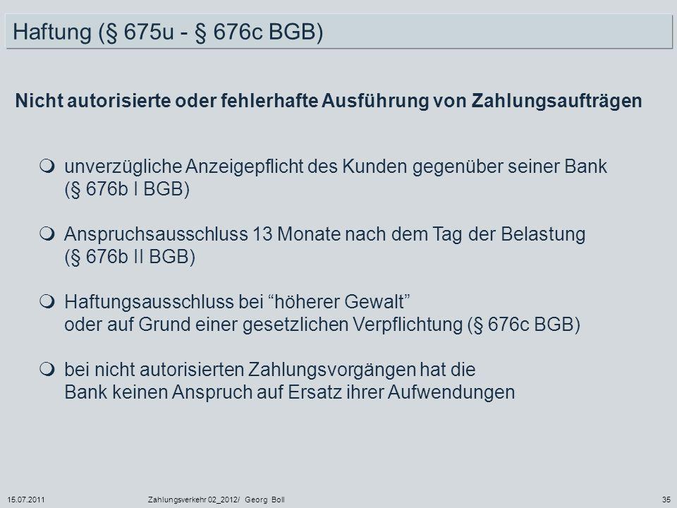 15.07.2011Zahlungsverkehr 02_2012/ Georg Boll35 unverzügliche Anzeigepflicht des Kunden gegenüber seiner Bank (§ 676b I BGB) Anspruchsausschluss 13 Mo