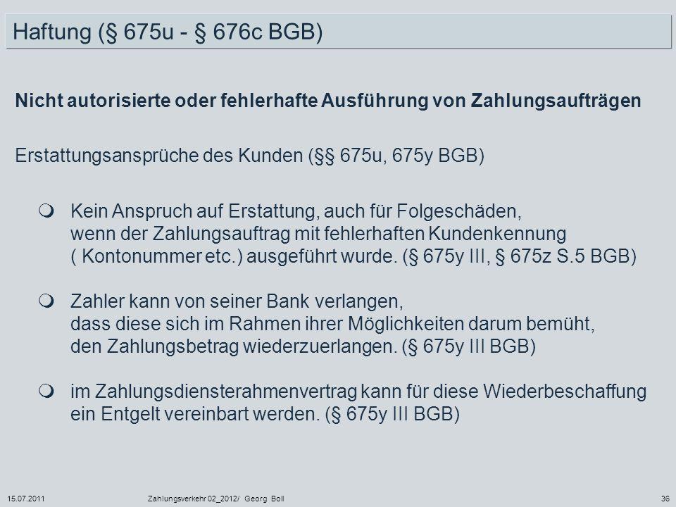 15.07.2011Zahlungsverkehr 02_2012/ Georg Boll36 Kein Anspruch auf Erstattung, auch für Folgeschäden, wenn der Zahlungsauftrag mit fehlerhaften Kundenk