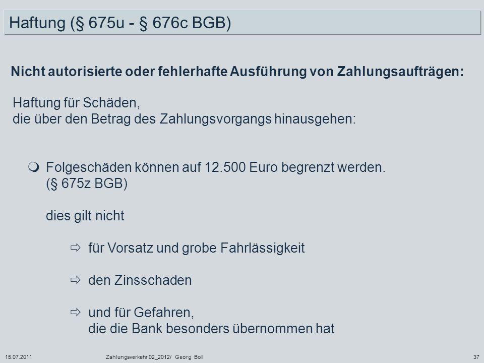 15.07.2011Zahlungsverkehr 02_2012/ Georg Boll37 Folgeschäden können auf 12.500 Euro begrenzt werden. (§ 675z BGB) dies gilt nicht für Vorsatz und grob