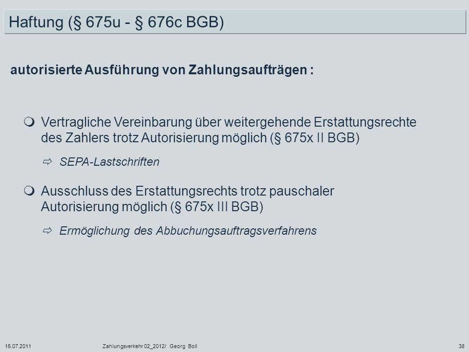 15.07.2011Zahlungsverkehr 02_2012/ Georg Boll38 Vertragliche Vereinbarung über weitergehende Erstattungsrechte des Zahlers trotz Autorisierung möglich