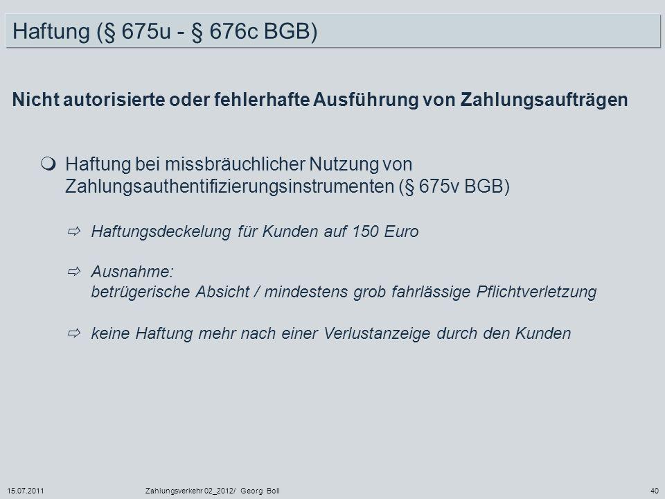 15.07.2011Zahlungsverkehr 02_2012/ Georg Boll40 Haftung bei missbräuchlicher Nutzung von Zahlungsauthentifizierungsinstrumenten (§ 675v BGB) Haftungsd
