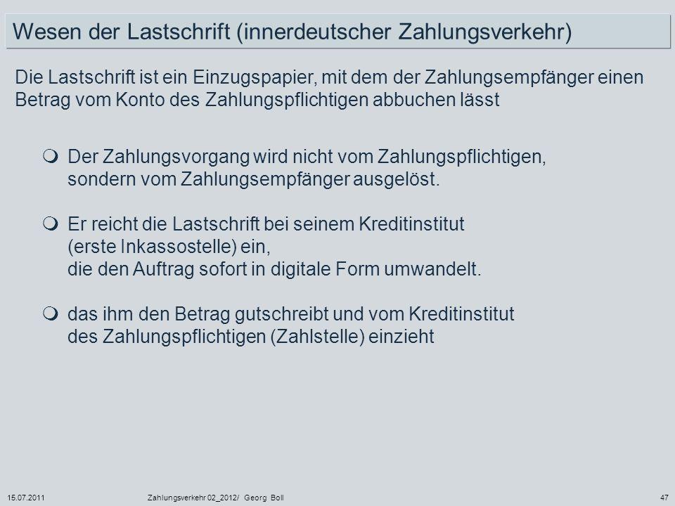 15.07.2011Zahlungsverkehr 02_2012/ Georg Boll47 Wesen der Lastschrift (innerdeutscher Zahlungsverkehr) Die Lastschrift ist ein Einzugspapier, mit dem