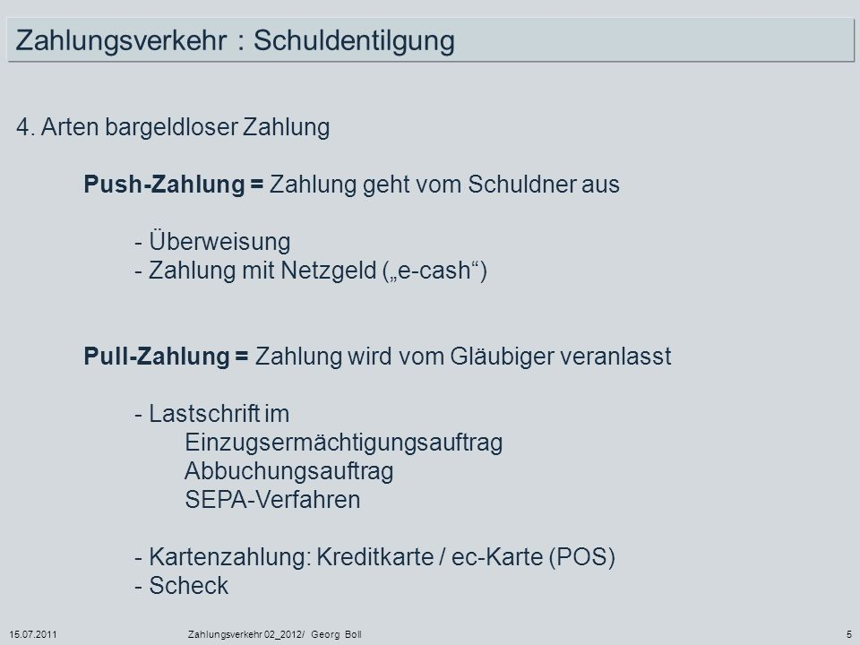 15.07.2011Zahlungsverkehr 02_2012/ Georg Boll56 Grundlagen für die Durchführung des Lastschriftverfahrens sind das Abkommen über den Lastschriftverkehr und die AGB´n.