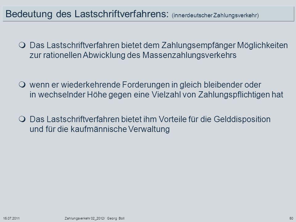 15.07.2011Zahlungsverkehr 02_2012/ Georg Boll50 Bedeutung des Lastschriftverfahrens: (innerdeutscher Zahlungsverkehr) Das Lastschriftverfahren bietet