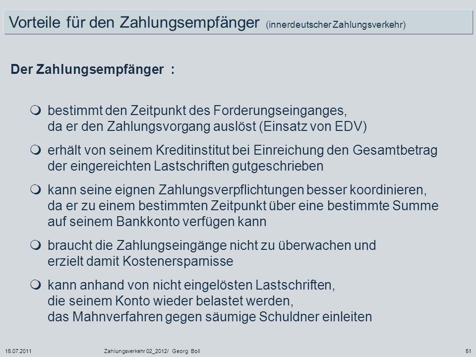 15.07.2011Zahlungsverkehr 02_2012/ Georg Boll51 Vorteile für den Zahlungsempfänger (innerdeutscher Zahlungsverkehr) Der Zahlungsempfänger : bestimmt d