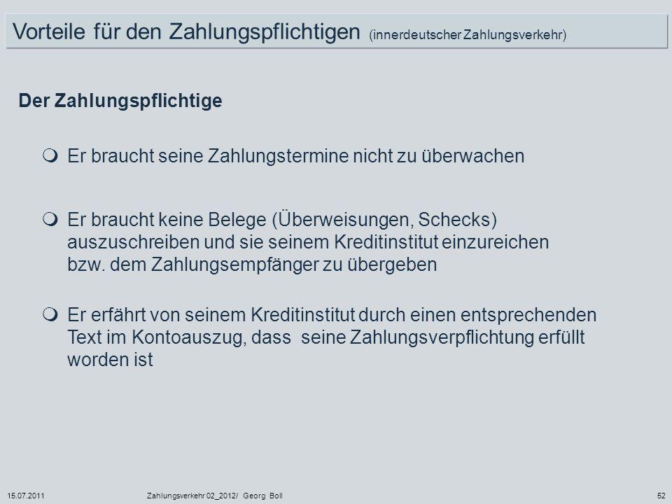15.07.2011Zahlungsverkehr 02_2012/ Georg Boll52 Vorteile für den Zahlungspflichtigen (innerdeutscher Zahlungsverkehr) Der Zahlungspflichtige Er brauch