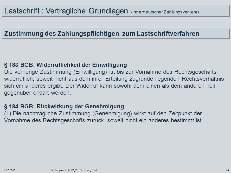 15.07.2011Zahlungsverkehr 02_2012/ Georg Boll54 Lastschrift : Vertragliche Grundlagen (innerdeutscher Zahlungsverkehr) Zustimmung des Zahlungspflichti